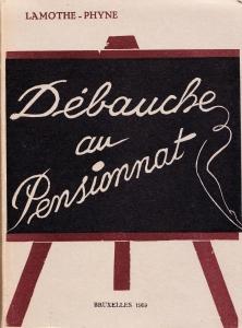 Lamothe Phyne:  Débauche au Pensionnat.